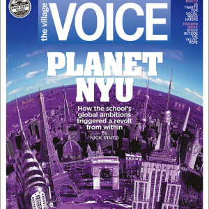Village Voice Cover Story: Planet NYU – How the School's Global Ambitions Triggered A Revolt From Within